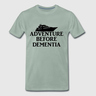 Adventure before Dementia. Boat. Cruise Holiday. - Men's Premium T-Shirt