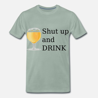 Generation shut up and drink - Männer Premium T-Shirt