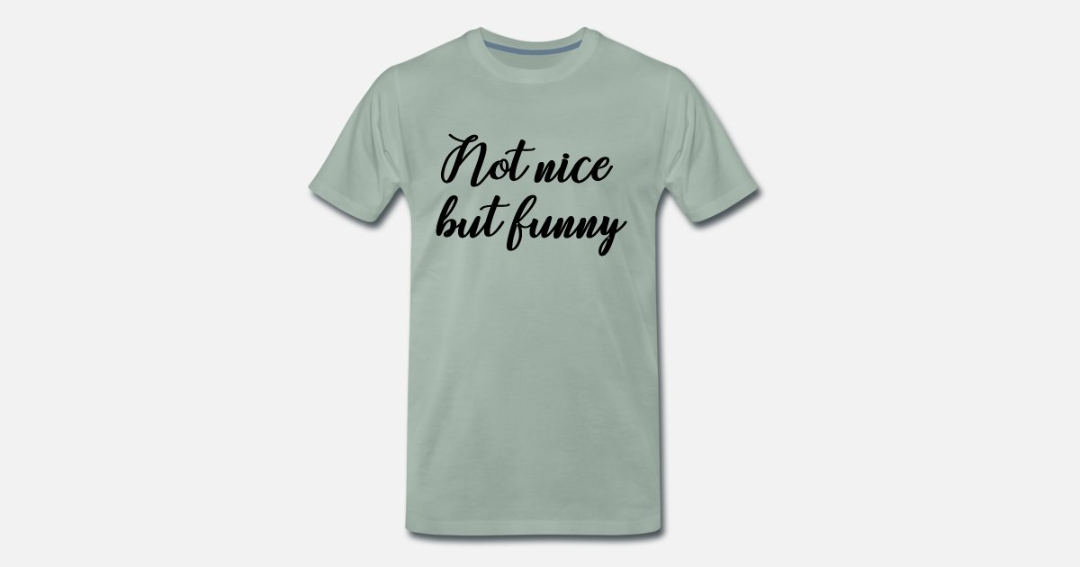 f7aefbbaad Not Nice but funny slogan Truth Reality Men's Premium T-Shirt ...