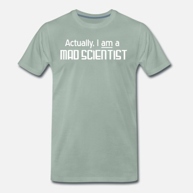 Mad Actually I Am a Mad Scientist - Men's Premium T-Shirt