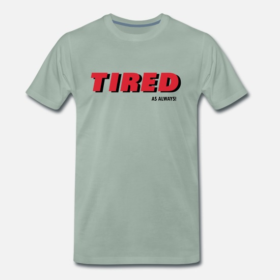 Always T-Shirts - Tired as always - Men's Premium T-Shirt steel green