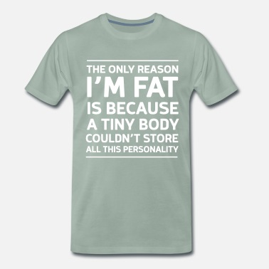 Joke The only reason I'm fat is because personality - Men's Premium T-Shirt