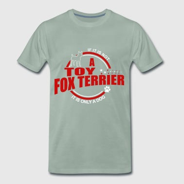 If it is not a Toy Fox Terrier it is only a dog! - Men's Premium T-Shirt