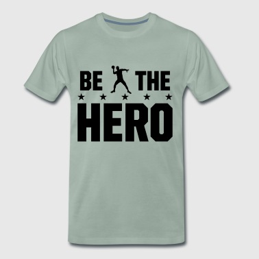 be the hero - Sei der Held in Handball - Männer Premium T-Shirt