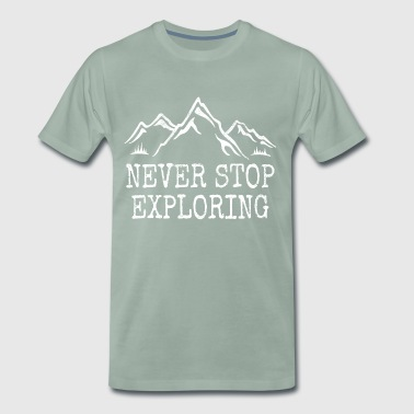 Never Stop Exploring. Gifts for family & friends - Men's Premium T-Shirt