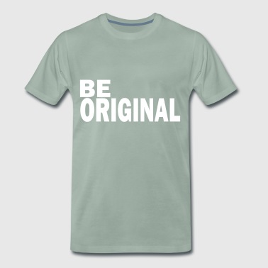 Be original is an original - Men's Premium T-Shirt