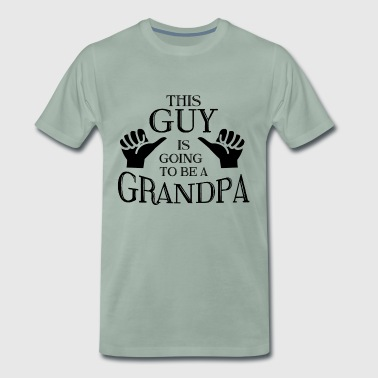 PREGNANCY: THIS GUY IS GOING TO BE A GRANDPA - Men's Premium T-Shirt