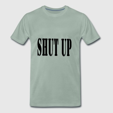 SHUT UP - T-shirt Premium Homme