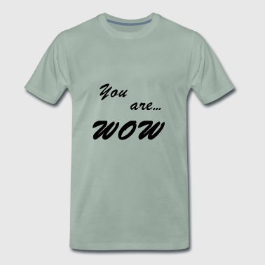 you are wow / joy / enthusiasm / gift - Men's Premium T-Shirt