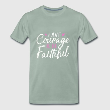 Have Courage And Be Faithful - Premium T-skjorte for menn