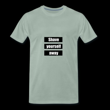 Shave yourself away - Mannen Premium T-shirt