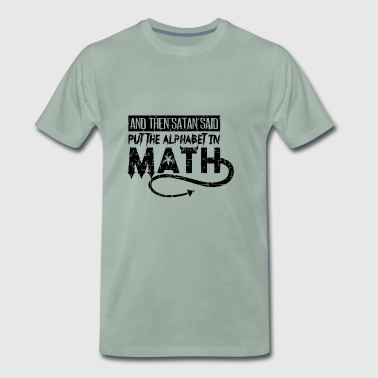 Satan Said Put The Alphabet In Math Gift - Men's Premium T-Shirt