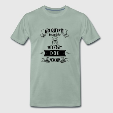 No Outfit Is Complete Without Dog Hair - Men's Premium T-Shirt
