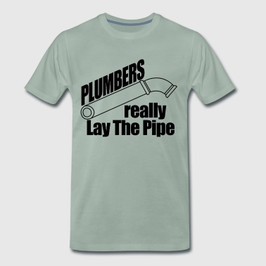 Plumbers really lay the pipe - Men's Premium T-Shirt