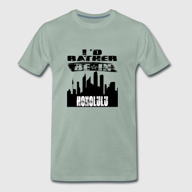 Gift Id rather be in Honolulu - Men's Premium T-Shirt