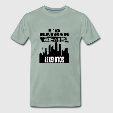 Geschenk Id rather be in Lexington - Männer Premium T-Shirt