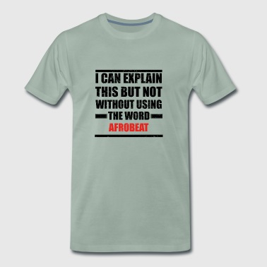 Can explain relationship born love AFROBEAT - Men's Premium T-Shirt