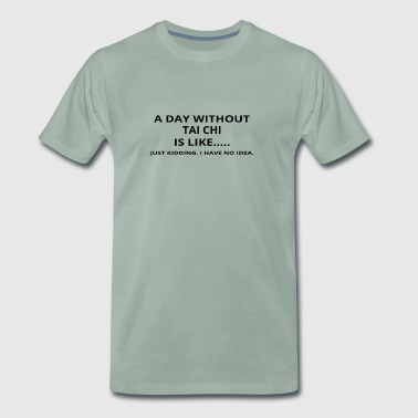 day without gift gift like love tai chi - Men's Premium T-Shirt