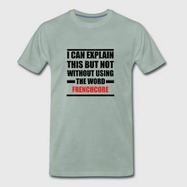 Can explain relationship born love FRENCHCORE - Men's Premium T-Shirt