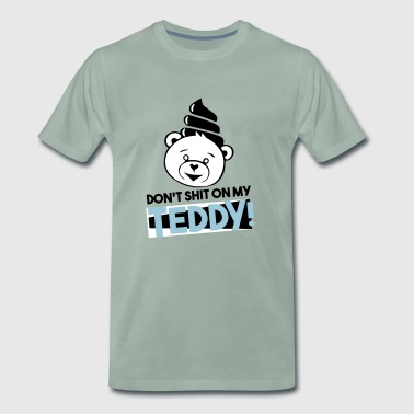 Do not shit on my Teddy! - Men's Premium T-Shirt
