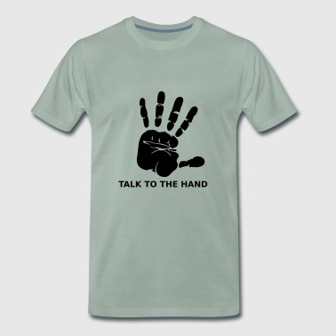 Talk to the Hand - Männer Premium T-Shirt