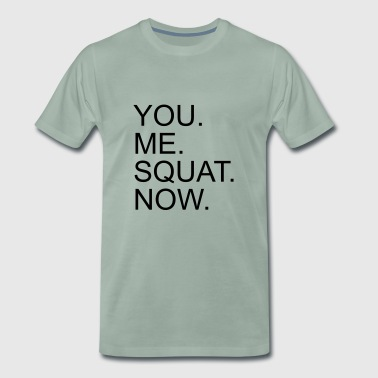 You. Me. Squat. Now. - Premium-T-shirt herr
