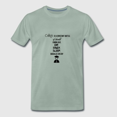 College is een constante strijd - Mannen Premium T-shirt