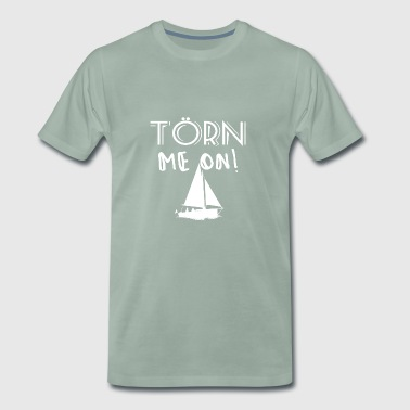 Törn me on - Männer Premium T-Shirt