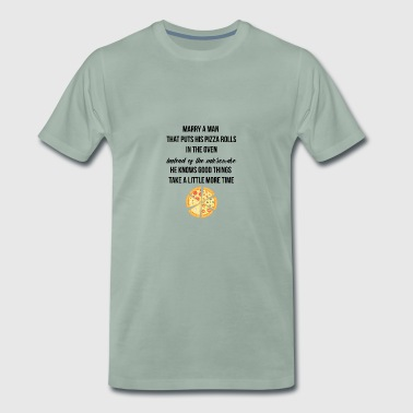 Marry a man puts his pizza rolls in the oven - Men's Premium T-Shirt