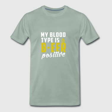 Funny Blood Type is BEER Positive Gift - Männer Premium T-Shirt