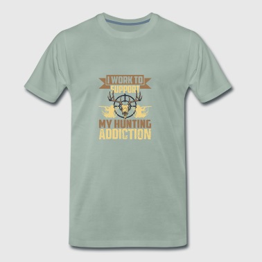 Work to Support Hunting Addiction T-shirt - Men's Premium T-Shirt