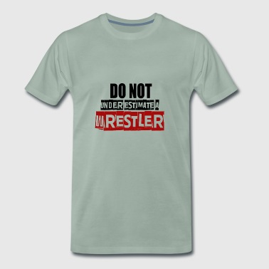 Never underestimate a wrestler - Men's Premium T-Shirt