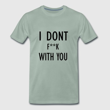 i dont f with you - Men's Premium T-Shirt