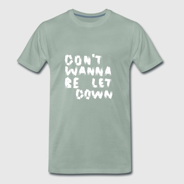 Don' t Wanna Be Let Down White - Männer Premium T-Shirt