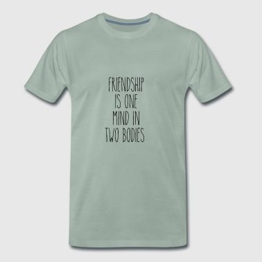 Friendship is one mind in two bodies - T-shirt Premium Homme