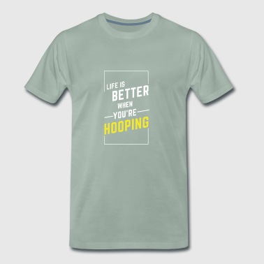 LIFE IS BETTER WHEN YOU'RE HOOPING - Männer Premium T-Shirt