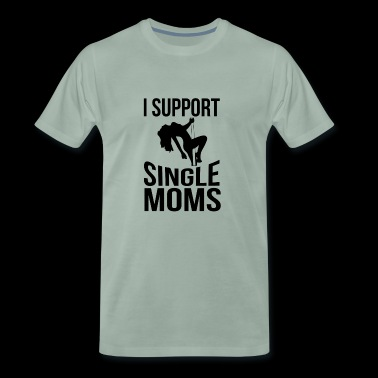 I support Single Moms Shirt - Funny Sayings - Men's Premium T-Shirt