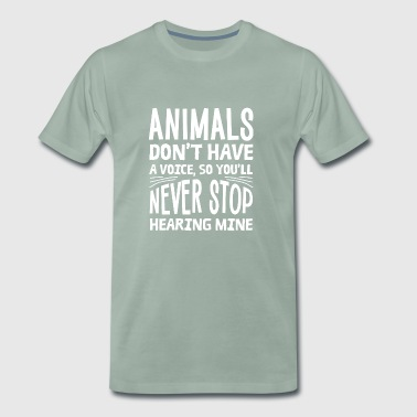 Animals have no voice: That's why you hear mine! - Men's Premium T-Shirt