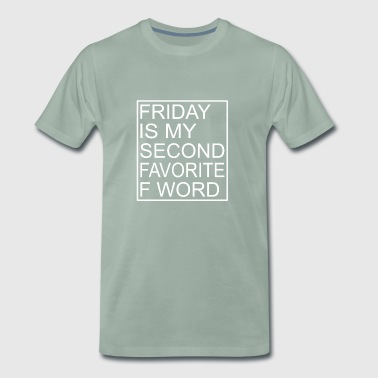 Friday is my second favorite F word - Männer Premium T-Shirt