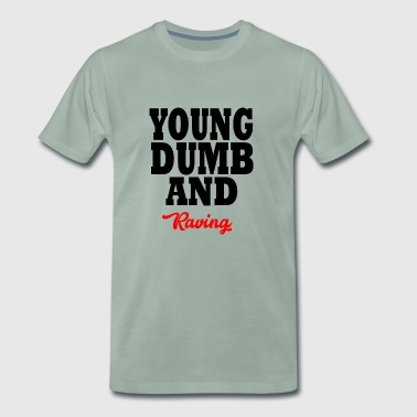 young dumb and raving - Maglietta Premium da uomo