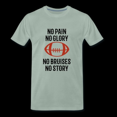 No Pain, No Glory, No Bruises, No Story - Men's Premium T-Shirt