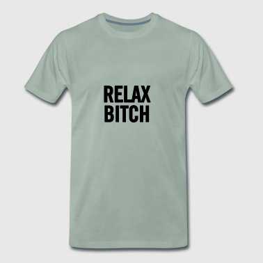 Relax Bitch Black - Men's Premium T-Shirt