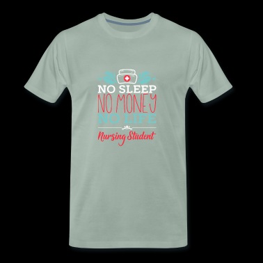 No Sleep No Money No Life Nursing Student Gift - Men's Premium T-Shirt