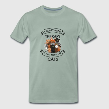I Do not Need Therapy Cats Design - Men's Premium T-Shirt