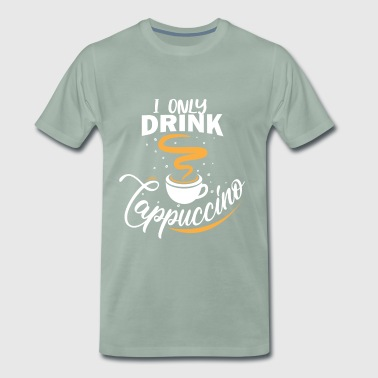 I only drink cappuccino - Men's Premium T-Shirt