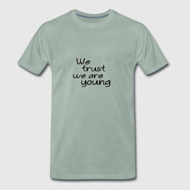 We trust we are young - Men's Premium T-Shirt