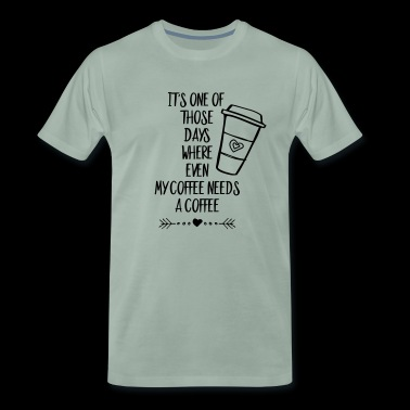 coffee needs coffee - Männer Premium T-Shirt
