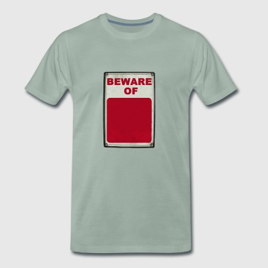 Beware of .... sign - Men's Premium T-Shirt