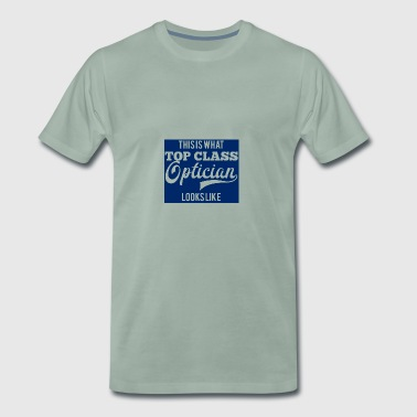 Opticians: This is what top class optician looks - Men's Premium T-Shirt