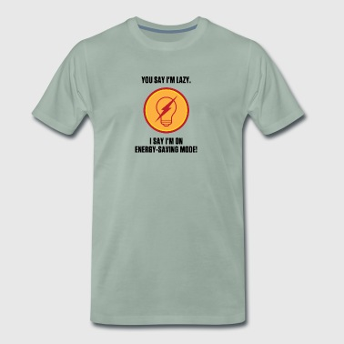 I'm Not Lazy.I Am In Power Saving Mode. - Men's Premium T-Shirt